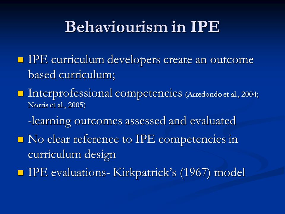 Behaviourism in IPE IPE curriculum developers create an outcome based curriculum;