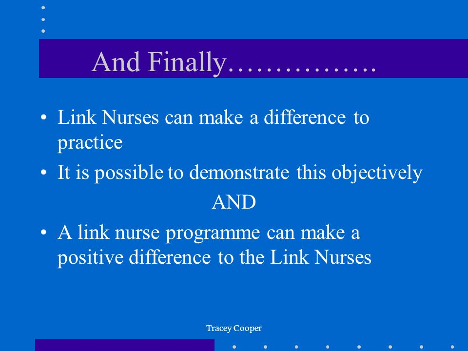 And Finally……………. Link Nurses can make a difference to practice