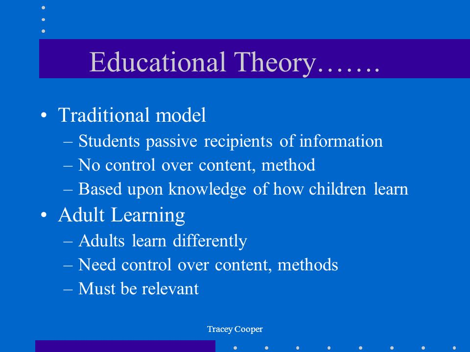 Educational Theory……. Traditional model Adult Learning
