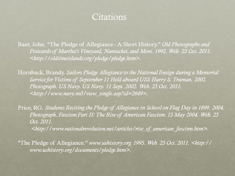 Citations Baer, John. The Pledge of Allegiance - A Short History. Old Photographs and.
