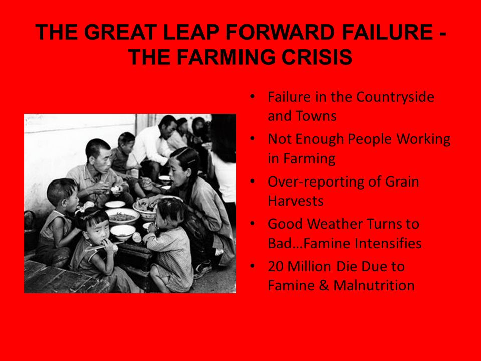 the failure of the great leap One of them is the great leap forward of 1958, and the other being the  in  china, the failure of mao's great leap forward caused severe.