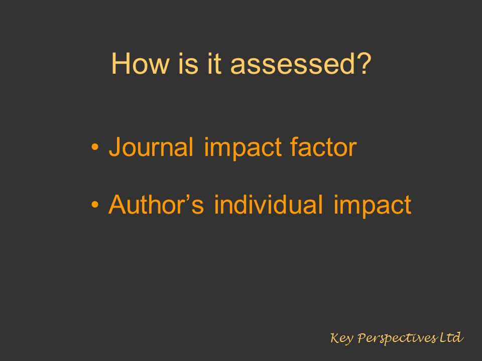 How is it assessed Journal impact factor Author's individual impact
