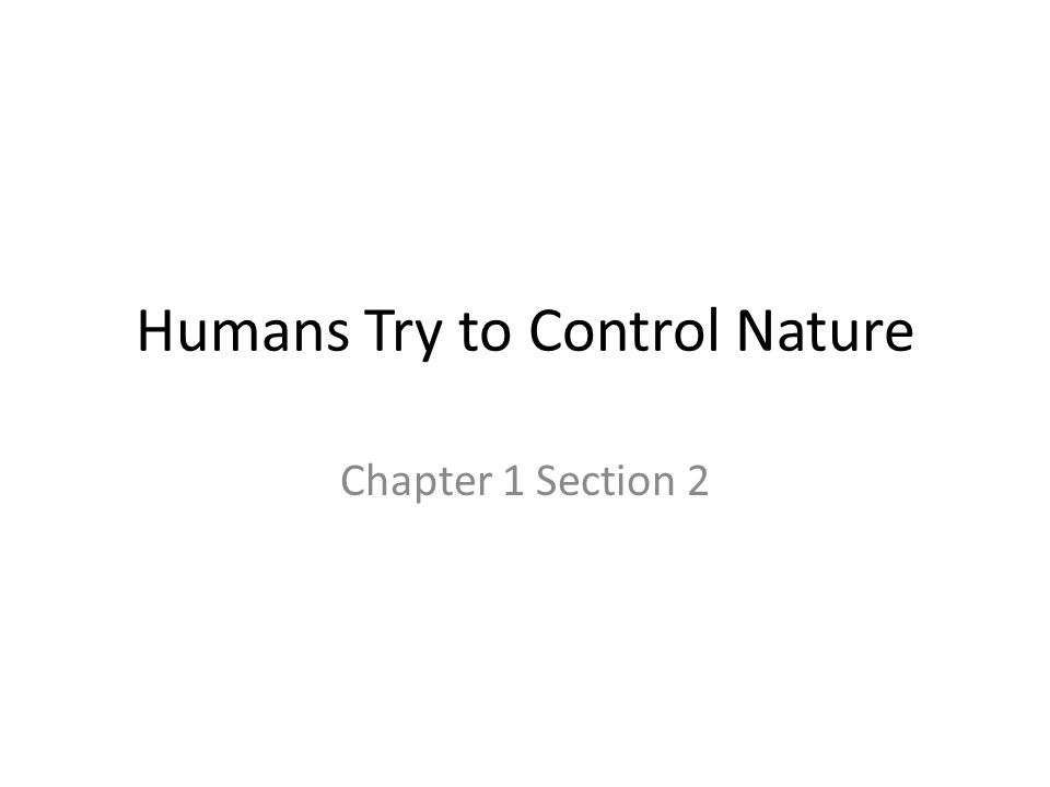 an analysis of human control of nature Explain the purpose and nature of hris as well as the differences between the types of hris discuss the use of information from an hris in decision making describe.