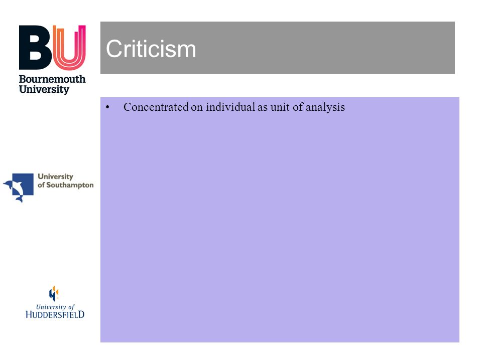 Criticism Concentrated on individual as unit of analysis