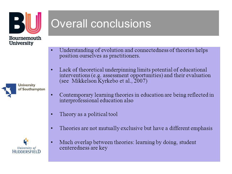 Overall conclusions Understanding of evolution and connectedness of theories helps position ourselves as practitioners.
