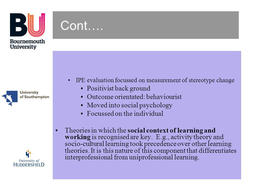 Cont…. Positivist back ground Outcome orientated: behaviourist