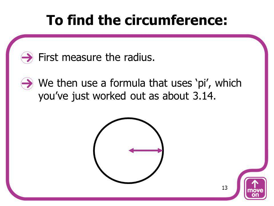 To find the circumference: