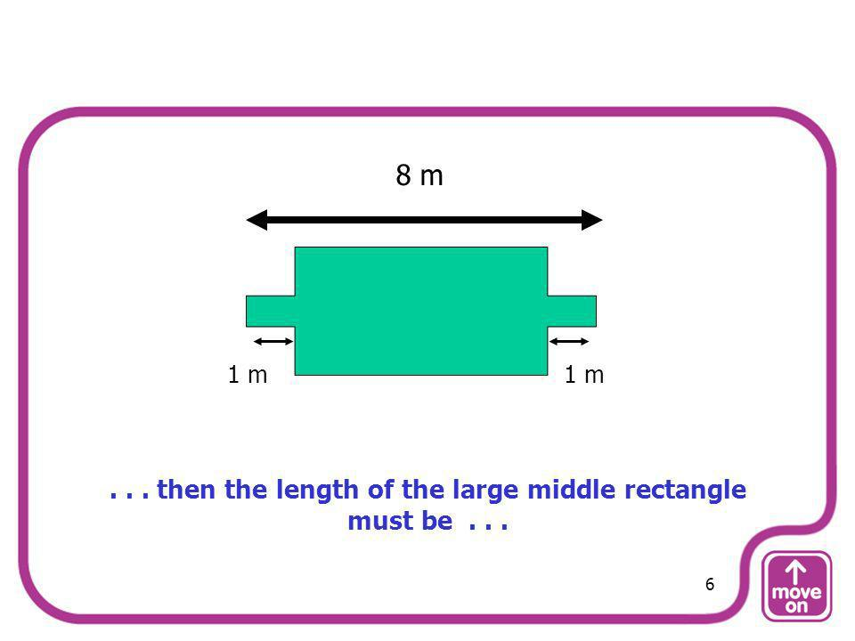 . . . then the length of the large middle rectangle must be . . .