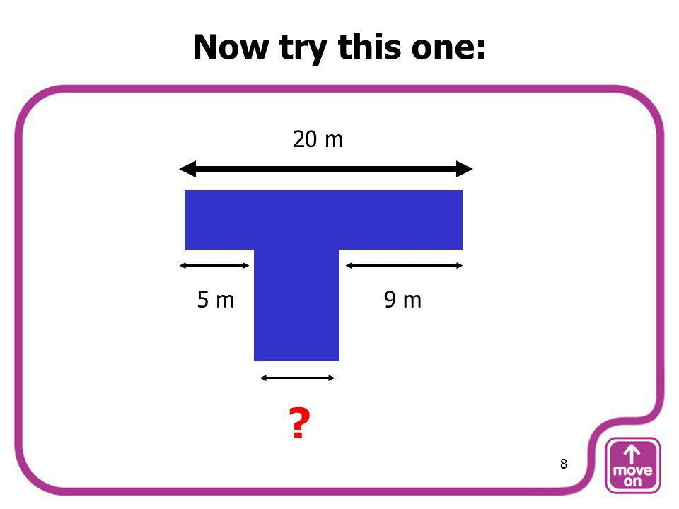 Now try this one: 20 m 5 m 9 m 8