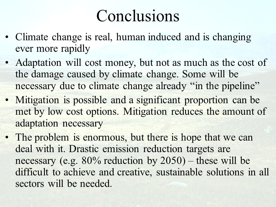 Conclusions Climate change is real, human induced and is changing ever more rapidly.