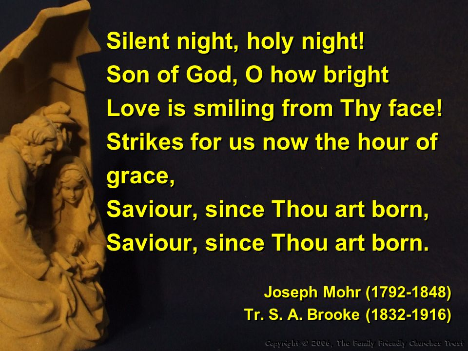 Silent night, holy night! Son of God, O how bright