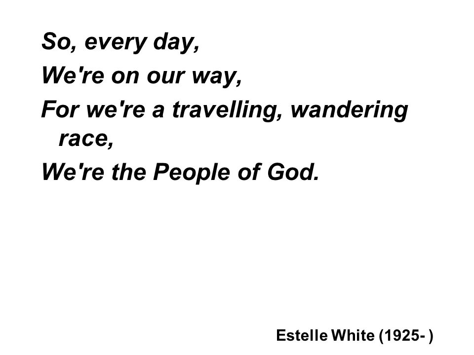 For we re a travelling, wandering race, We re the People of God.