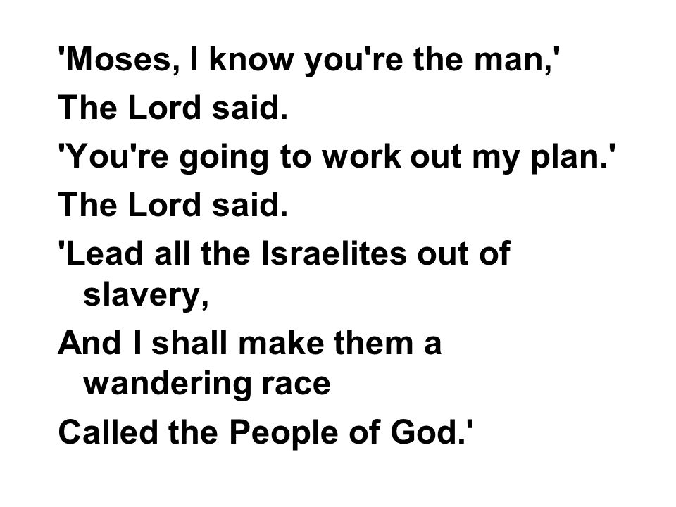 Moses, I know you re the man,