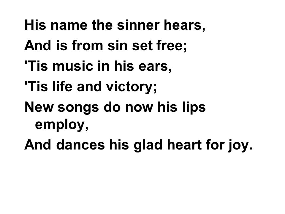 His name the sinner hears,