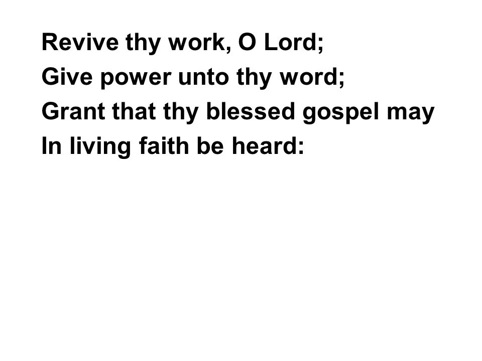 Revive thy work, O Lord; Give power unto thy word; Grant that thy blessed gospel may.