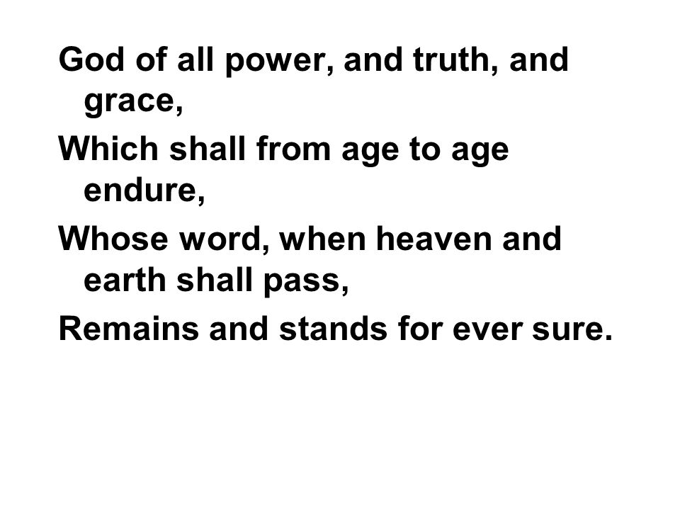 God of all power, and truth, and grace,
