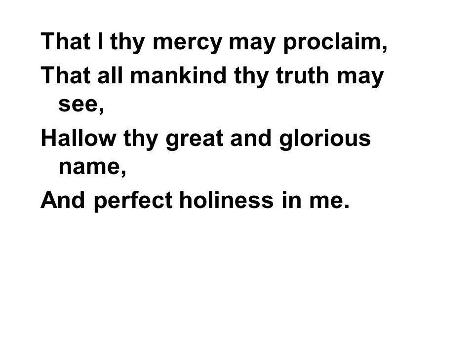 That I thy mercy may proclaim,