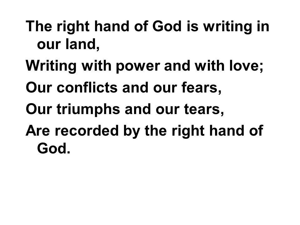 The right hand of God is writing in our land,