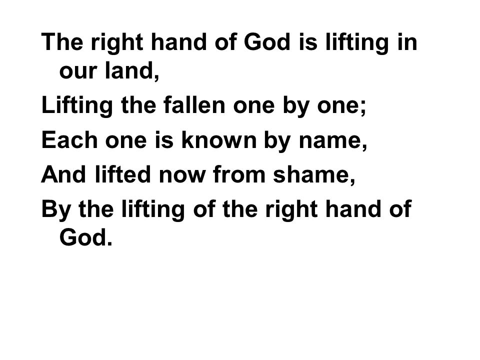 The right hand of God is lifting in our land,