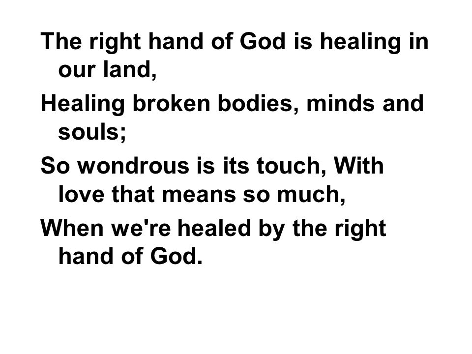 The right hand of God is healing in our land,