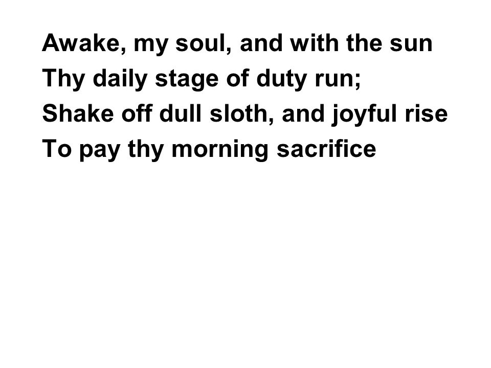 Awake, my soul, and with the sun