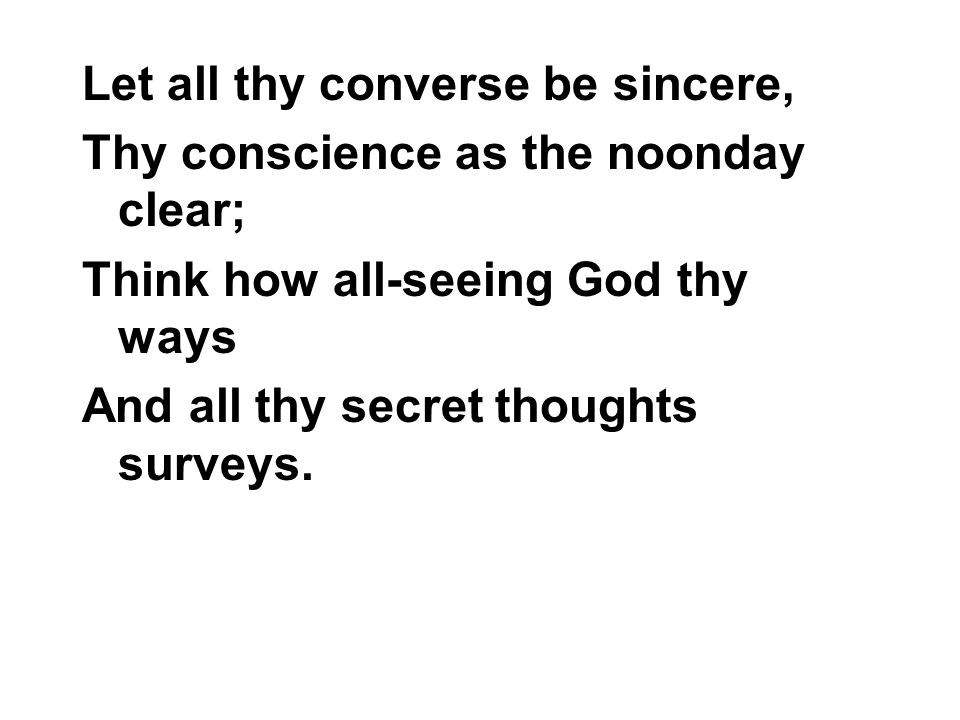 Let all thy converse be sincere,