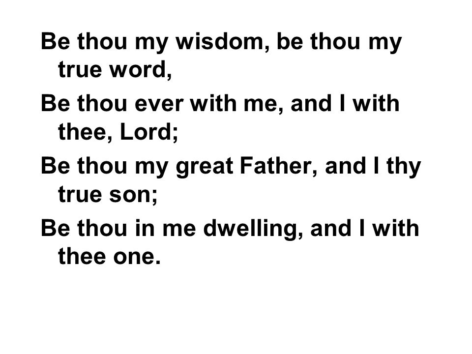 Be thou my wisdom, be thou my true word,