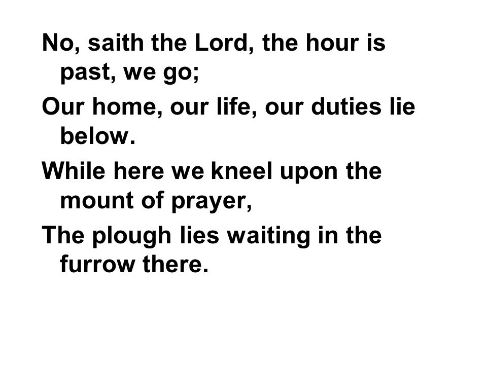 No, saith the Lord, the hour is past, we go;