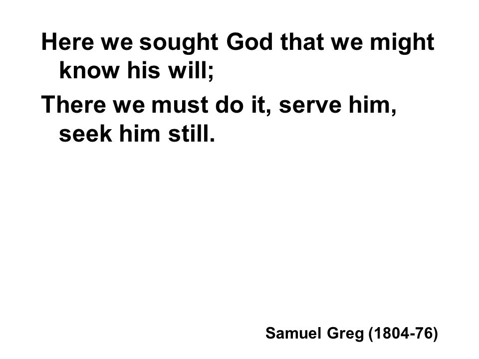 Here we sought God that we might know his will;