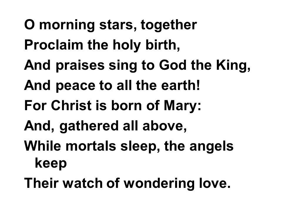 O morning stars, together
