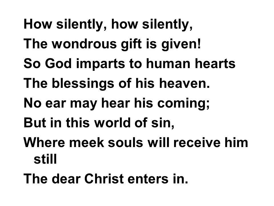 How silently, how silently,