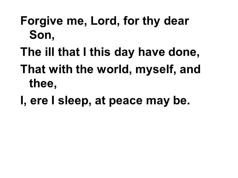 Forgive me, Lord, for thy dear Son,