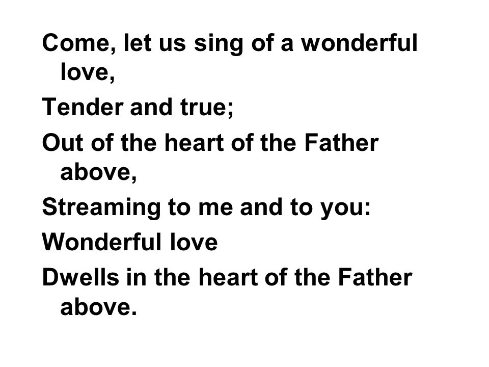 Come, let us sing of a wonderful love,