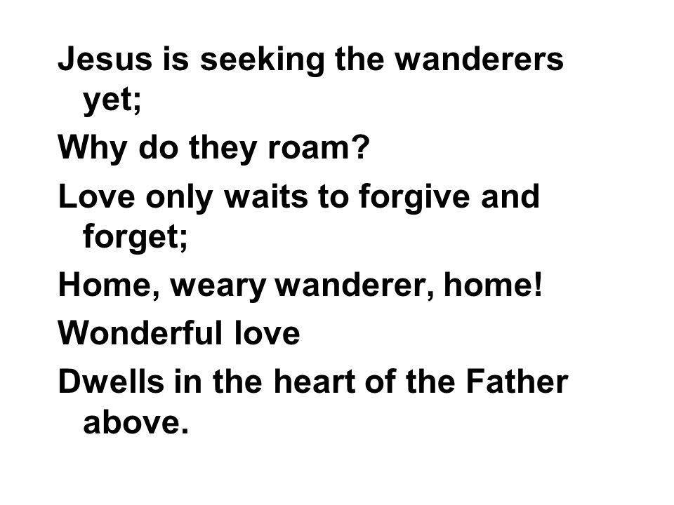 Jesus is seeking the wanderers yet;