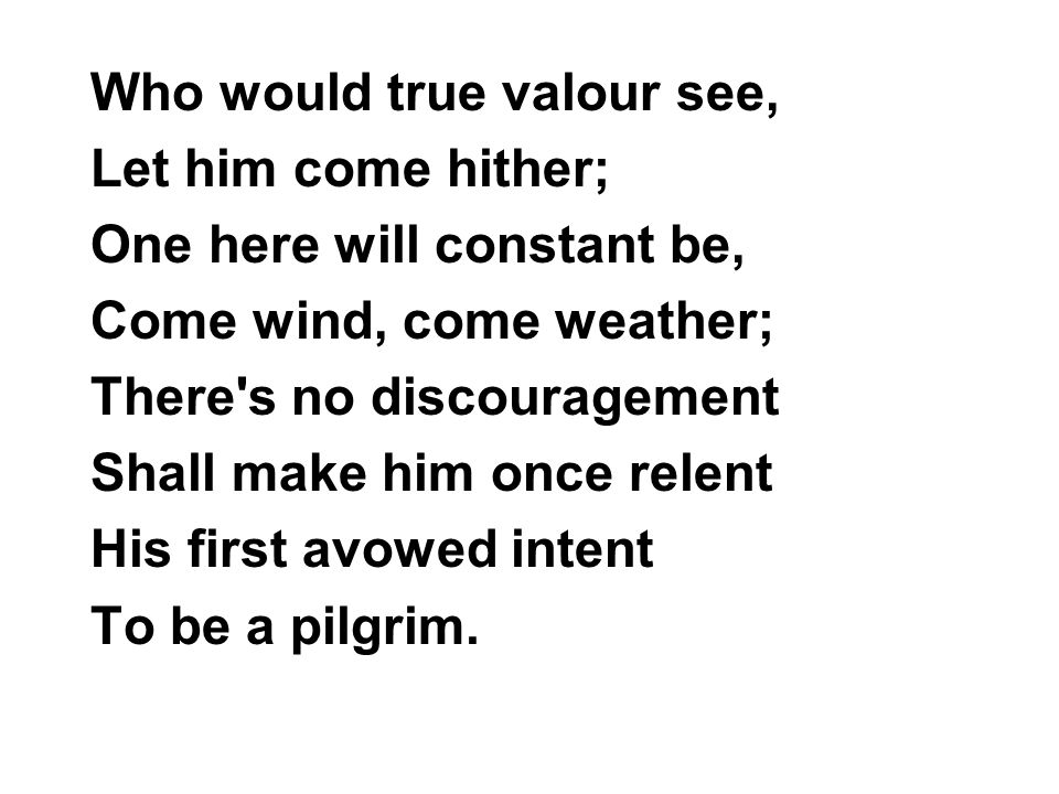 Who would true valour see,