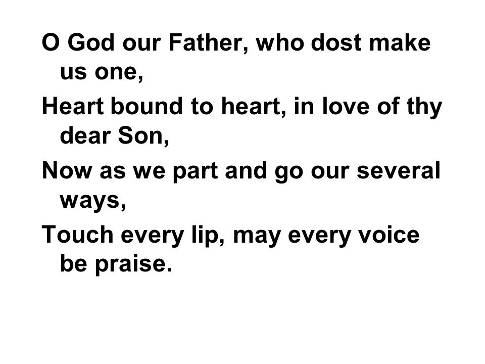 O God our Father, who dost make us one,