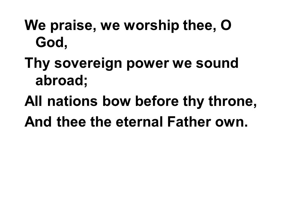 We praise, we worship thee, O God,