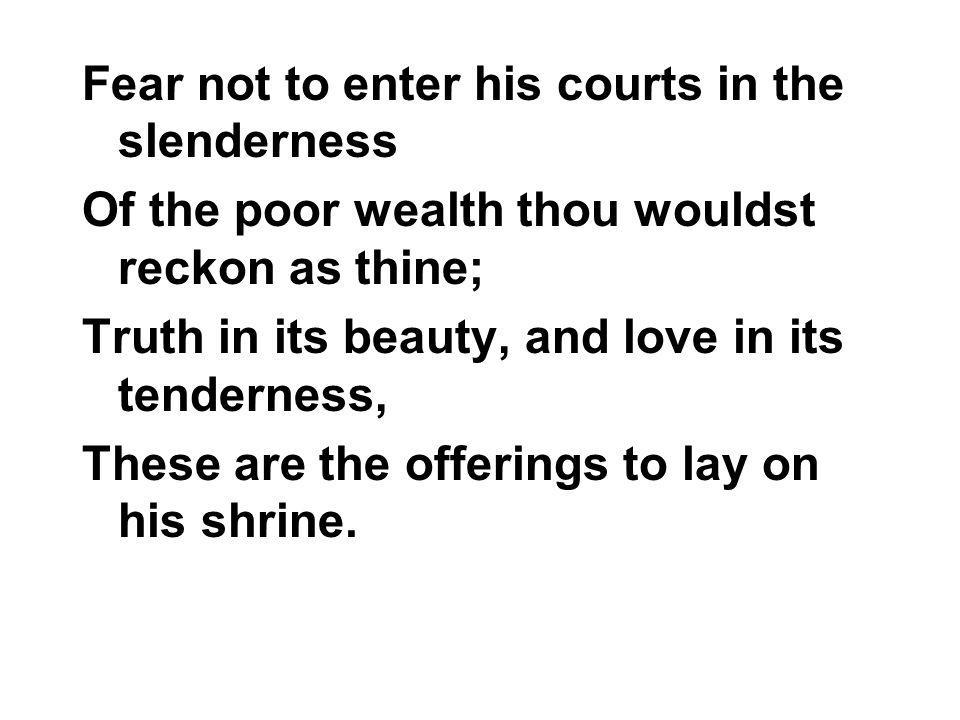Fear not to enter his courts in the slenderness