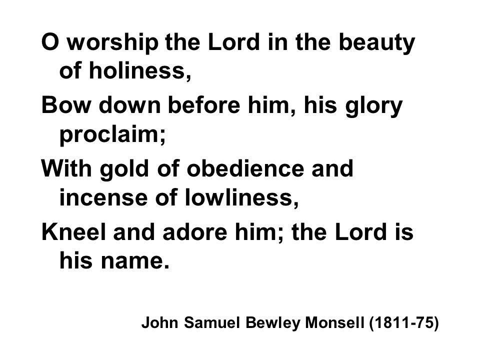 O worship the Lord in the beauty of holiness,