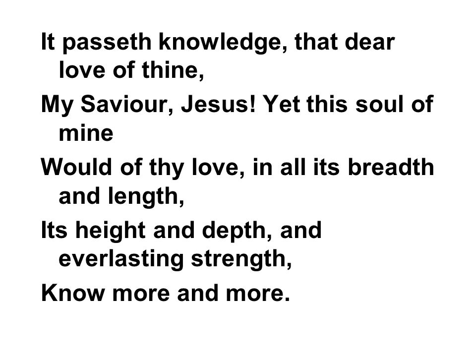 It passeth knowledge, that dear love of thine,
