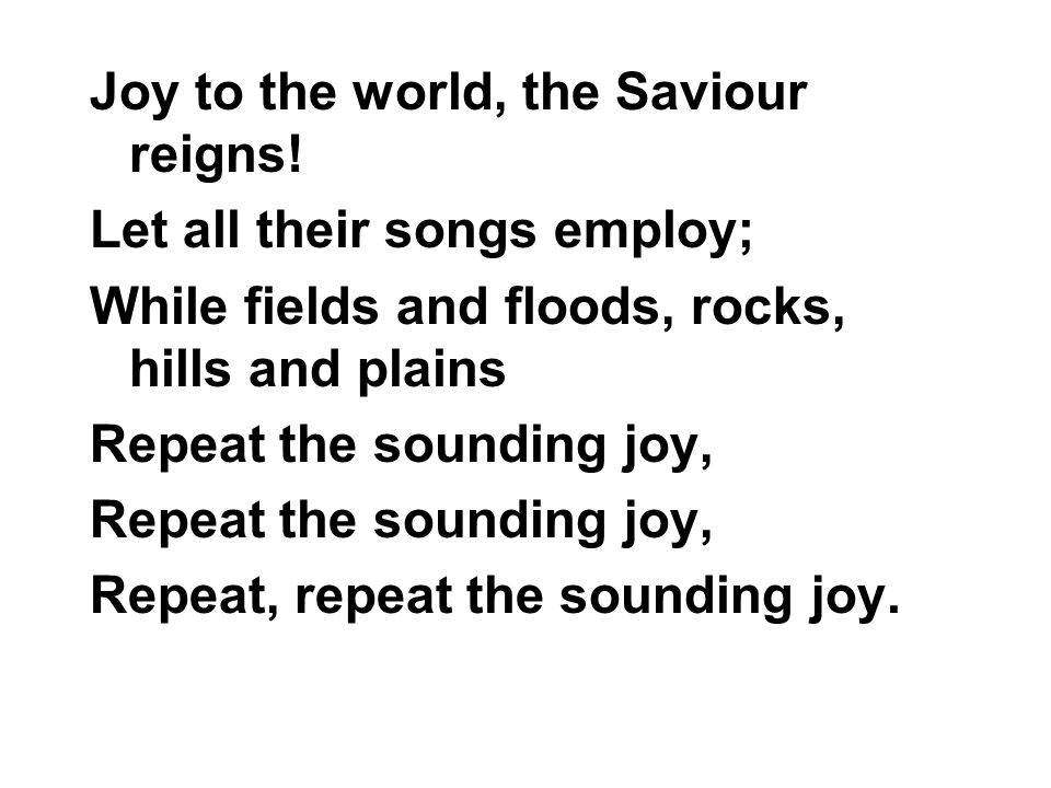 Joy to the world, the Saviour reigns!