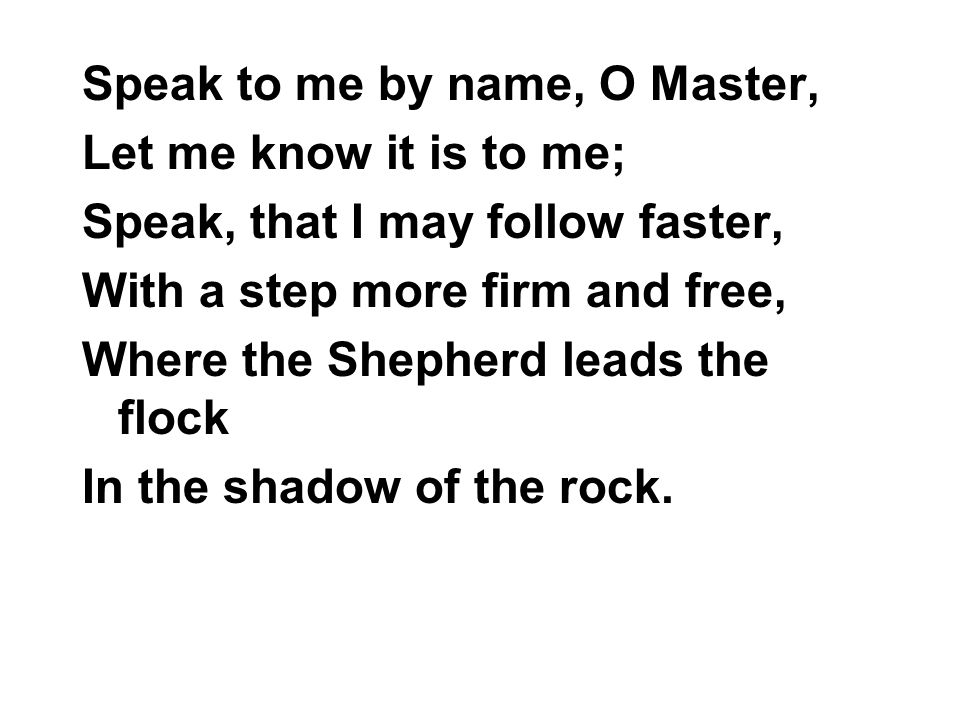 Speak to me by name, O Master,