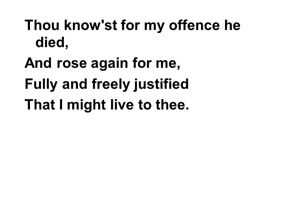 Thou know st for my offence he died,