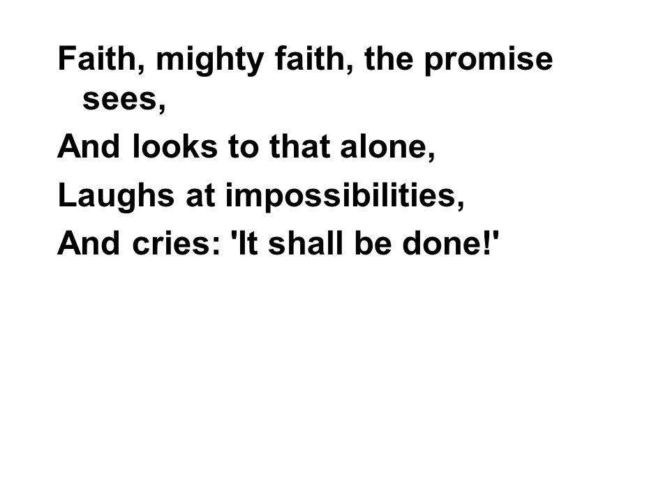 Faith, mighty faith, the promise sees,