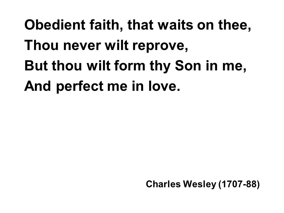 Obedient faith, that waits on thee, Thou never wilt reprove,