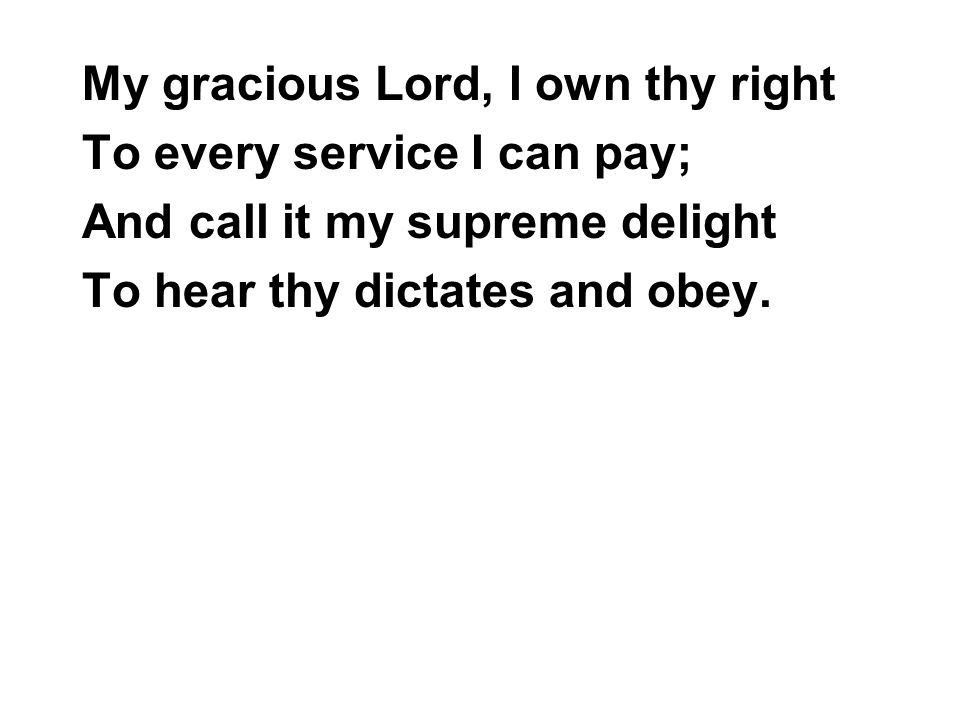 My gracious Lord, I own thy right