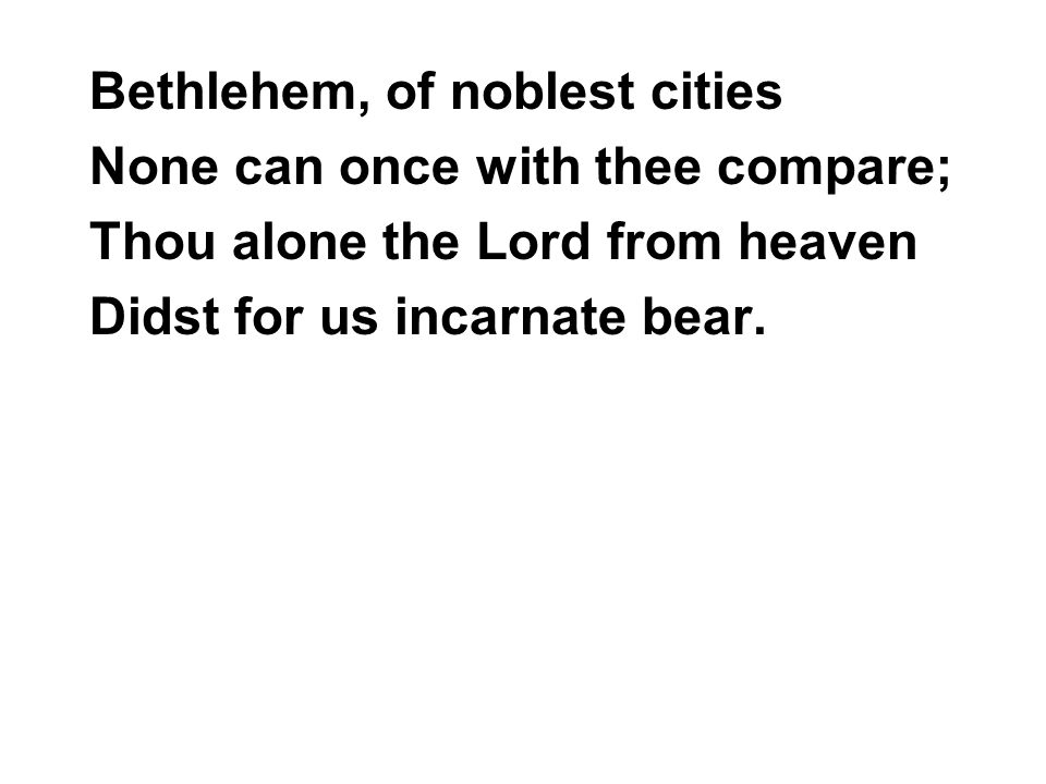 Bethlehem, of noblest cities