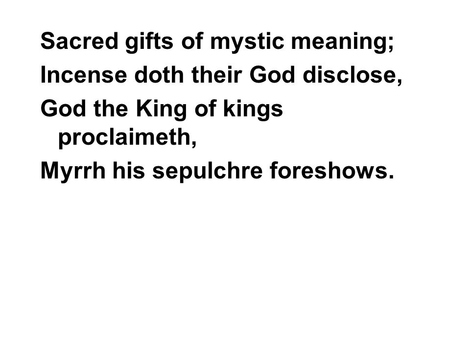 Sacred gifts of mystic meaning;