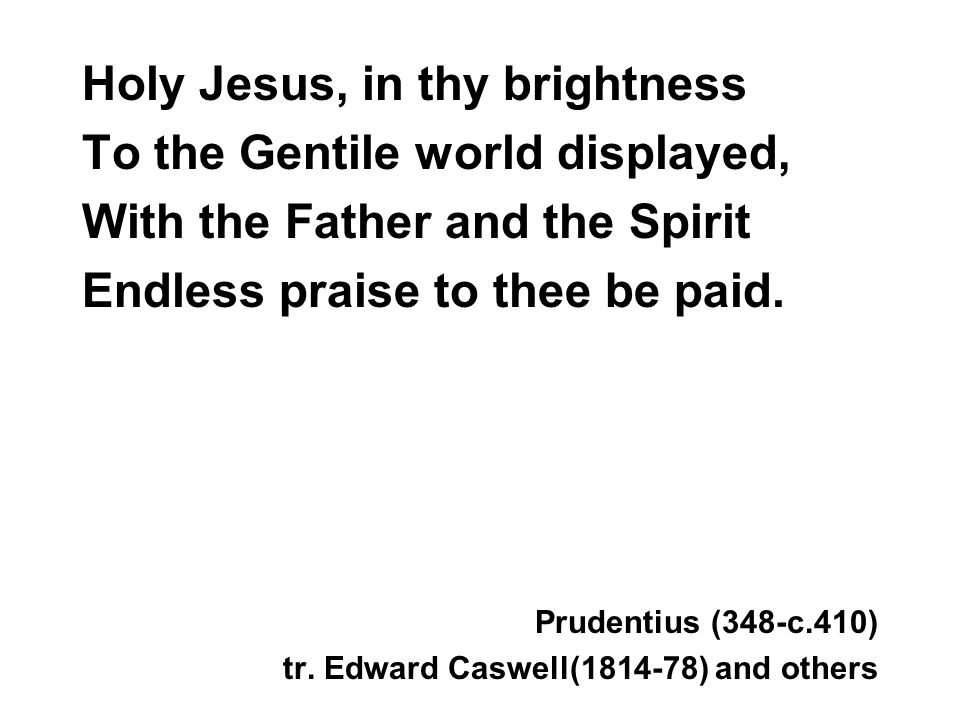 Holy Jesus, in thy brightness To the Gentile world displayed,
