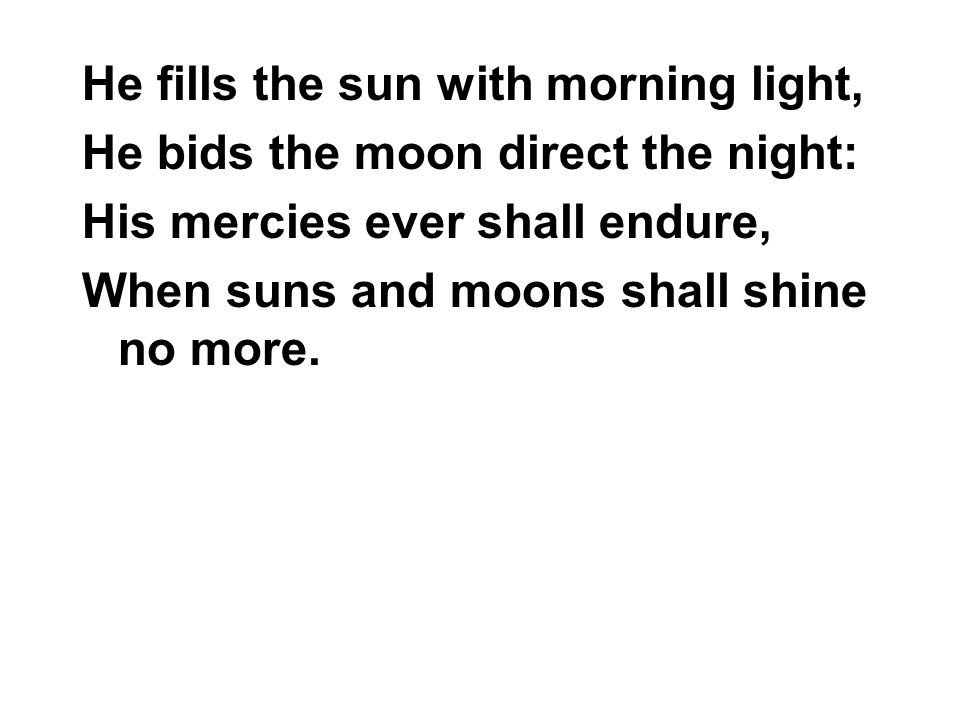 He fills the sun with morning light,